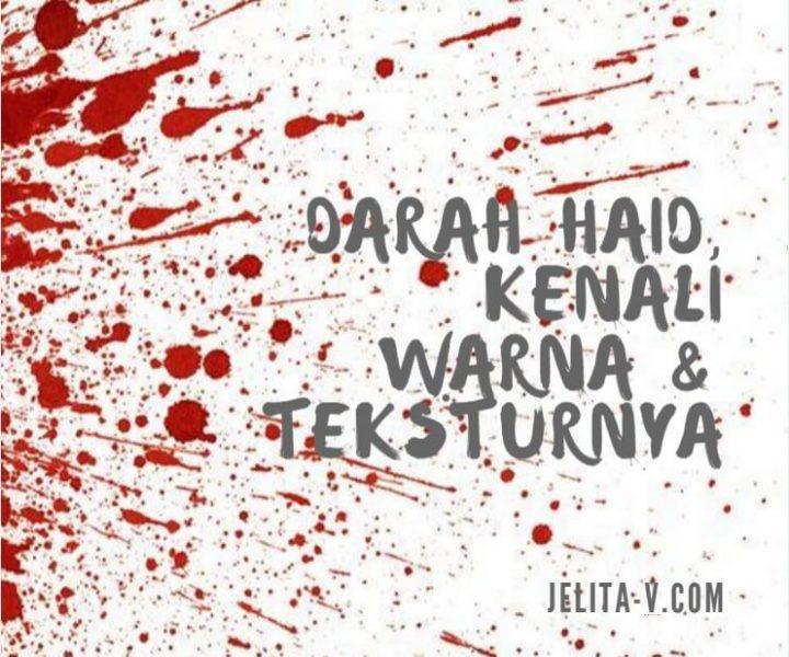 Darah Haid, Kenali Warna dan Teksturnya, Jelita-V
