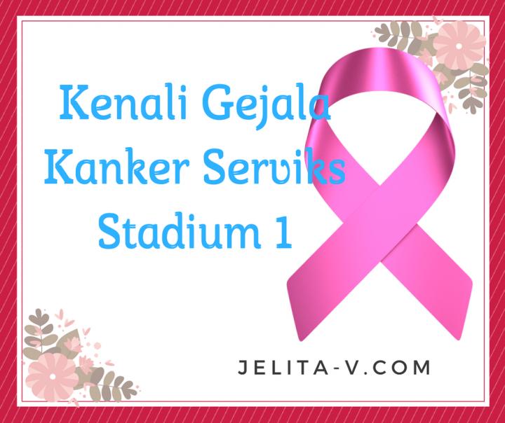 Kenali Gejala Kanker Serviks Stadium 1