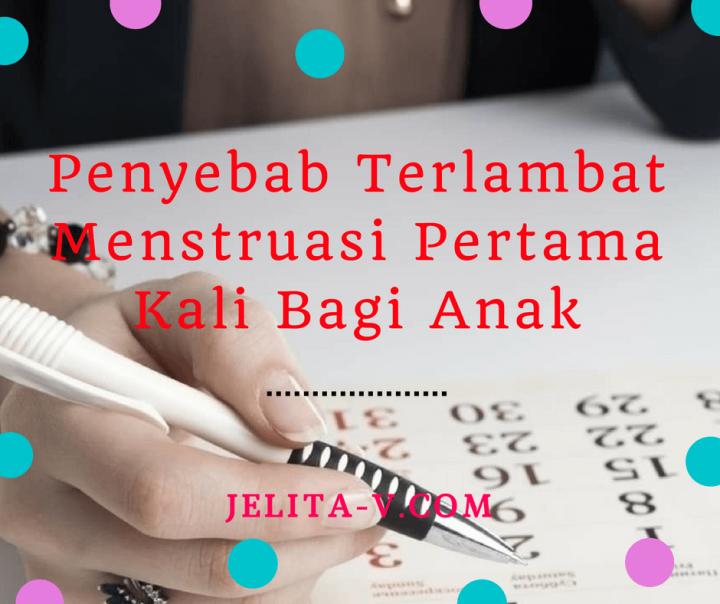 penyebab-terlambat-menstruasi-pertama-kali-bagi-anak